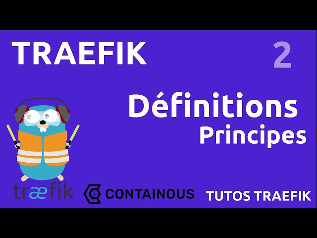 TRAEFIK - 2. PRINCIPES ET DEFINITIONS