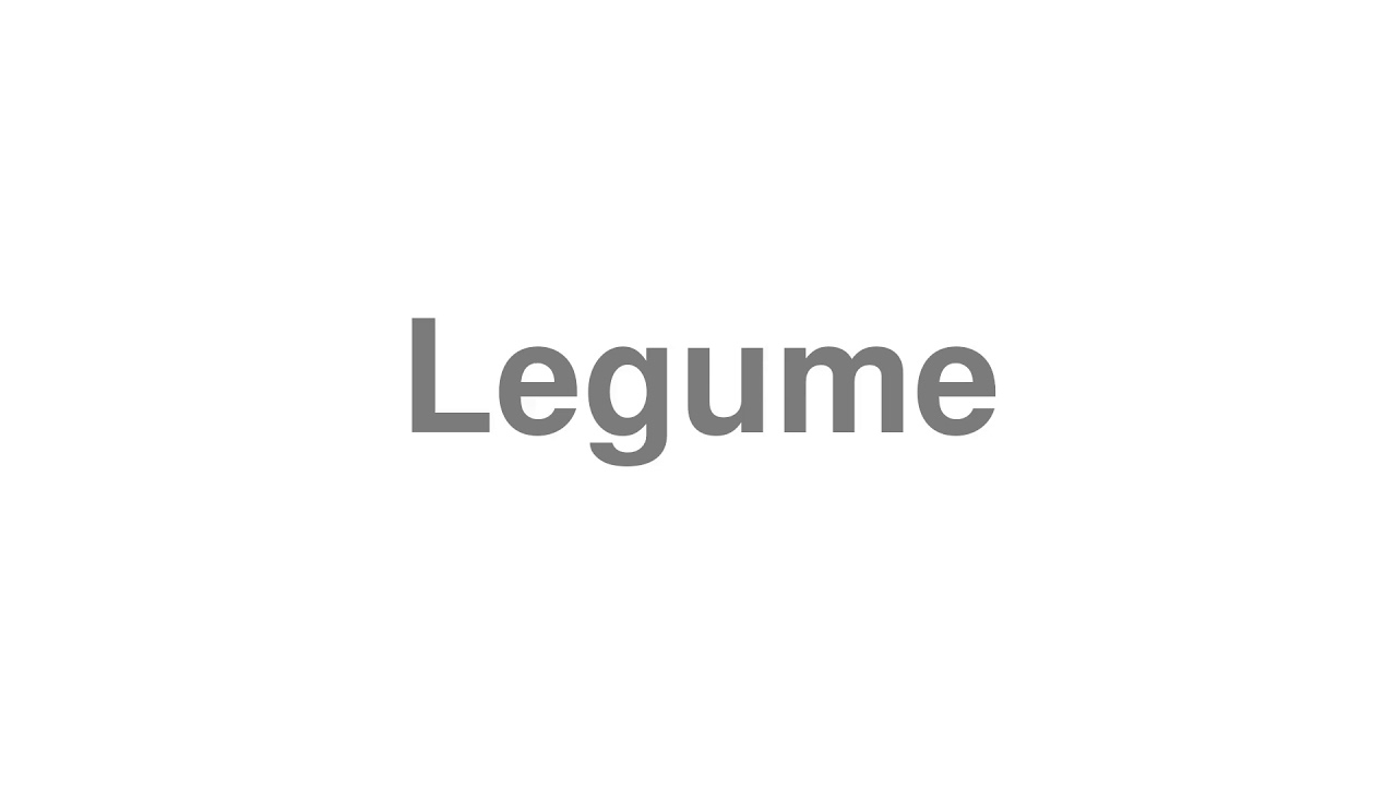 """How to pronounce """"Legume"""" [Video]"""