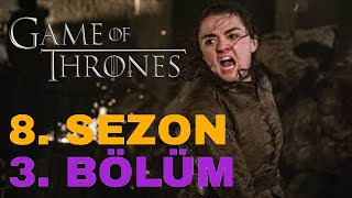 GAME OF THRONES 8. SEZON 3. BÖLÜM İNCELEMESİ