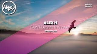 Alex H - Don't Leave Me Now (Original Mix) *Patreon Exclusive*