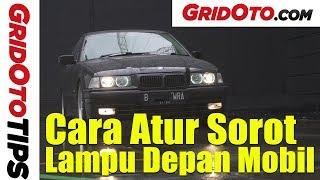 Cara Atur Sorot Lampu Depan Mobil | How To | GridOto Tips