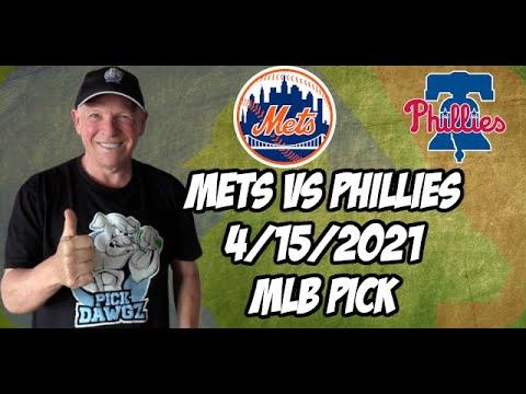 New York Mets vs Philadelphia Phillies 4/15/21 MLB Pick and Prediction MLB Tips Betting Pick