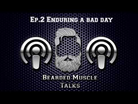 "(PodCast) Bearded Muscle Talks - EP.2 ""Enduring A Bad Day"""
