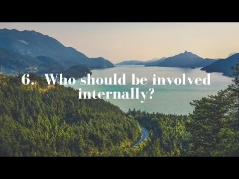 6. Who should be involved internally?