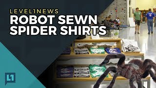 Level1 News September 5th 2017: Robot Sewn Spider Shirts