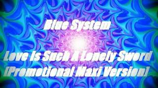 SYSTEM BLUE ~ Love Is Such A Lonely Sword (A Dieter Bohlen Promotional Maxi Version)