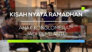 Download Video Kisah Nyata Ramadan - Anak Konglomerat Jadi Pembantu MP3 3GP MP4