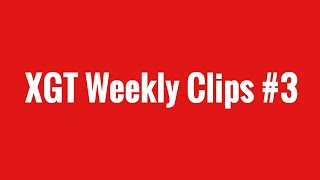 XGT Weekly Good/Funny Clips #3