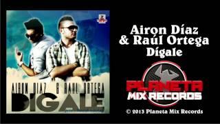 Airon Díaz & Raúl Ortega - Dígale (Original Mix)