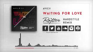 Avicii - Waiting for Love (Raxtor Hardstyle Remix)