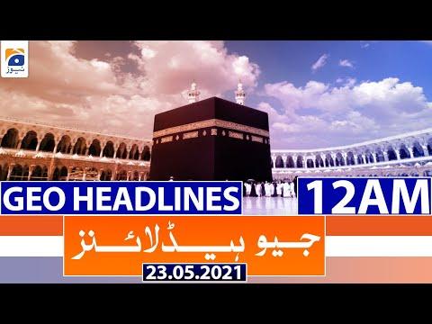 Geo Headlines 12 AM   23rd May 2021