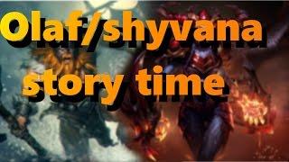 Olaf/shyvana Lore Story Time