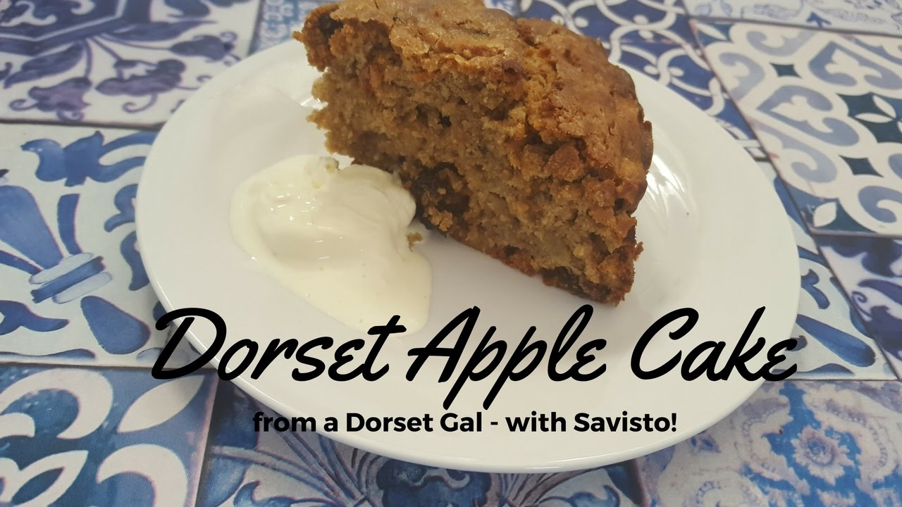 Dorset Apple Cake From A Dorset Gal Featuring Savisto Youtube