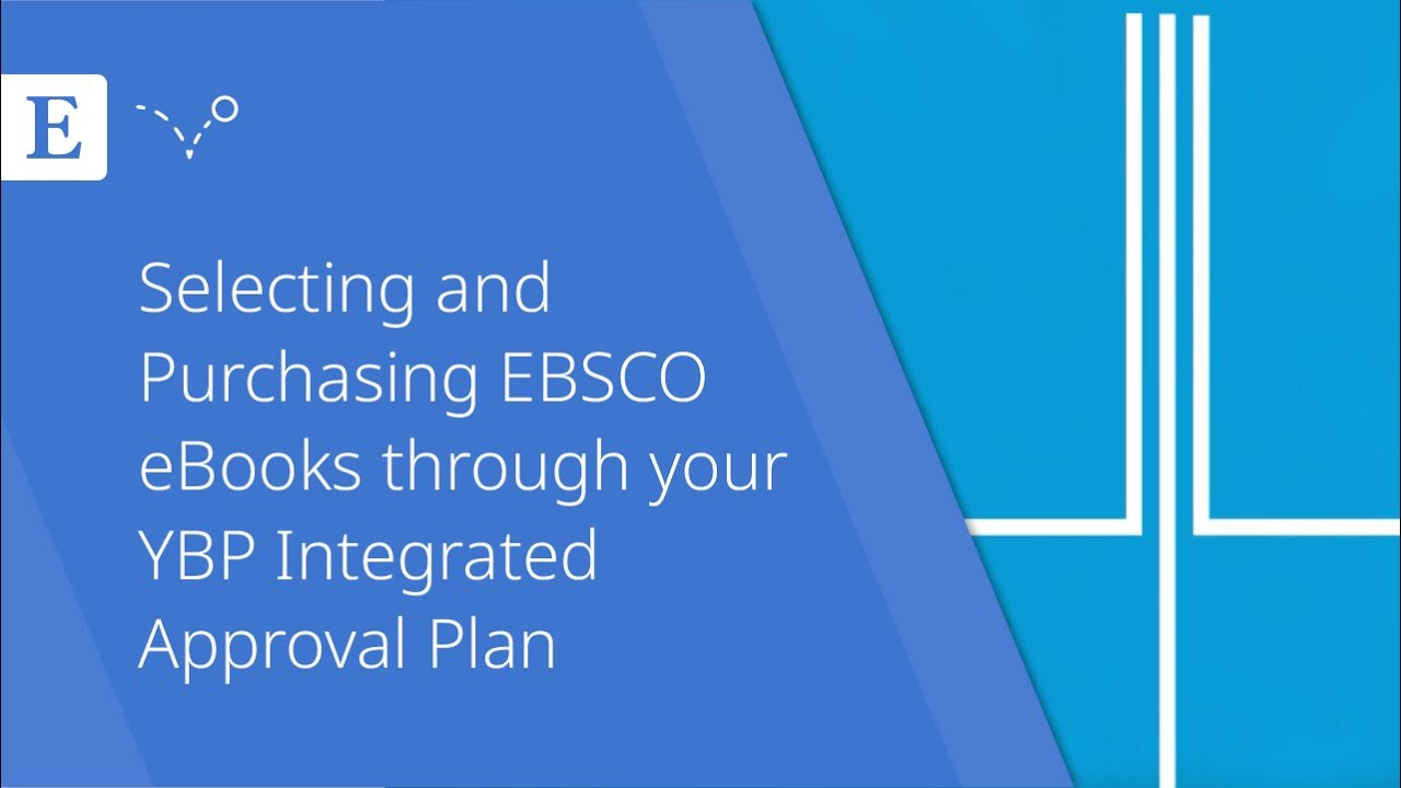 Selecting And Purchasing EBSCO EBooks Through Your YBP Integrated Approval Plan