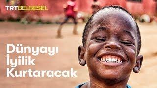 Dünyayı İyilik Kurtaracak | TRT Belgesel