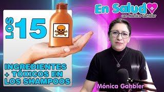 🛀 LOS 15 INGREDIENTES +TÓXICOS EN LOS SHAMPOOS  💓 EN SALUD CON MONICA GAHBLER • EP 10