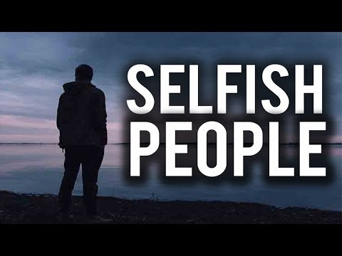 SELFISH PEOPLE (Powerful)