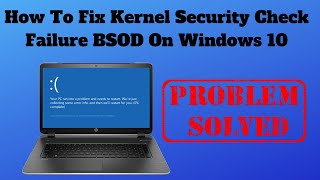 How To Fix Kernel Security Check Failure BSOD On Windows 10