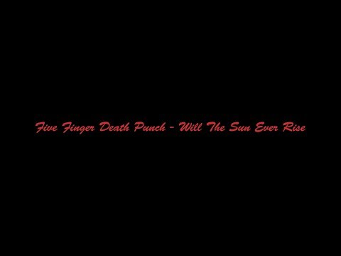 Five Finger Death Punch - Will The Sun Ever Rise[Lyric Video]