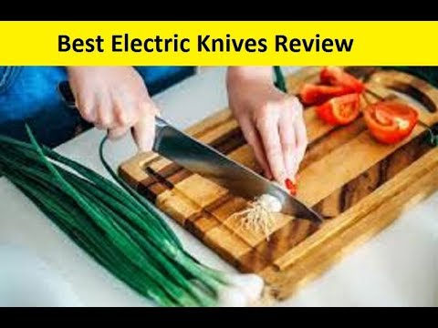 Top 3  Best Electric Knives Review