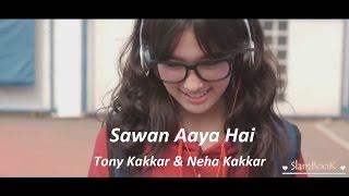 Sawan Aaya Hai with Lyrics | Neha Kakkar & Tony Kakkar Unplugged 