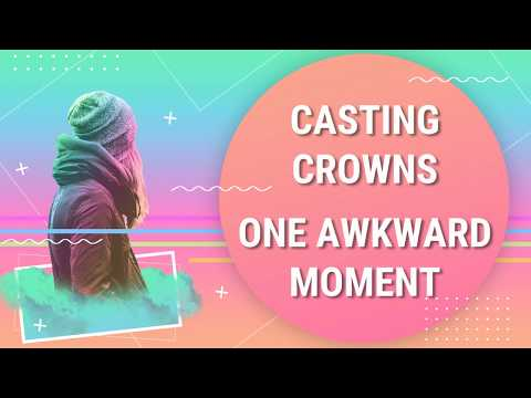 Casting Crowns - One Awkward Moment (Lyric Video Mp3