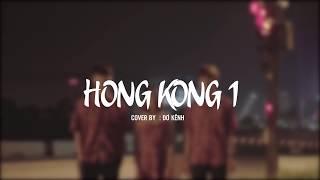 HongKong1 | COVER MV | Đơ Team x Xuân Tài x Trang Phùng x Lê Đức