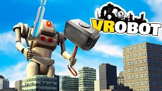 GIANT SWORD AND HAMMER WIELDING ROBOT in VR! - VRobot Gameplay - VR HTC Vive