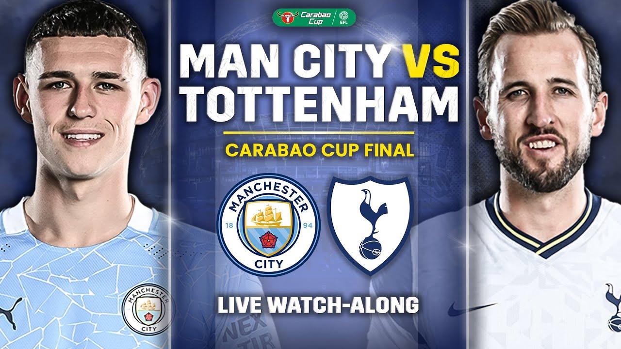 Man City Vs Tottenham Carabao Cup Final Live Watchalong Youtube