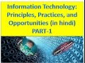 Information Technology: Principles, Practices, and Opportunities (in hindi) PART-1