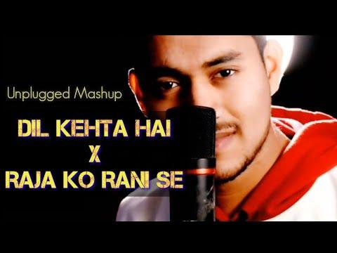 Dil Kehta Hai || Raja Ko Rani Se || Mashup || Unplugged Cover || Prajjwal Bhardwaj || Rahul Jain