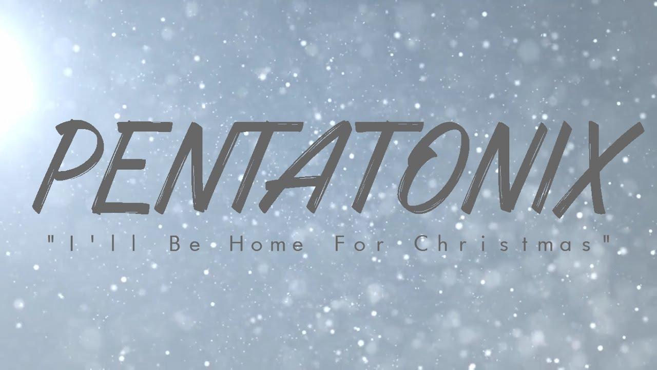 PENTATONIX - I'LL BE HOME FOR CHRISTMAS - YouTube