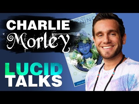 LUCID TALKS w/ Charlie Morley - Lucid Dreaming, Dream Yoga, The Unconscious, OBEs