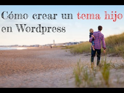 ✓CÓMO CREAR UN TEMA HIJO en Wordpress - 2017 - Crea un Child Theme ...