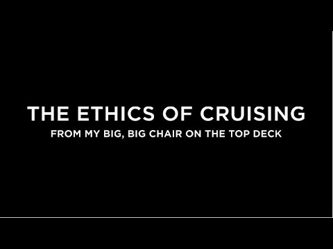 The Ethics of Cruising (From My Big, Big Chair on the Top Deck)