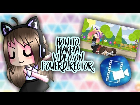 How to Make a Video on PowerDirector | Gacha Life