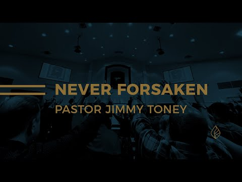Never Forsaken / Pastor Jimmy Toney