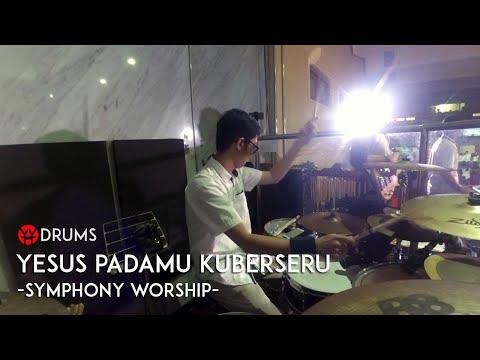 YESUS PADAMU KUBERSERU (SYMPHONY WORSHIP) DRUMCAM
