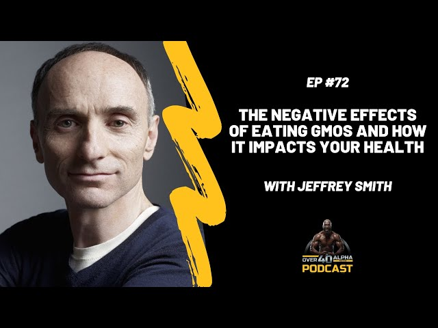The Negative Effects of Eating GMOs and How It Impacts Your Health with Jeffrey Smith