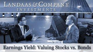 Earnings Yield: Valuing Stocks vs. Bonds
