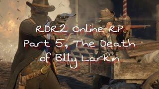 RDR2 Online RP Part 5 The Death of Billy Larkin