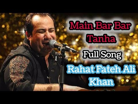 Main Bar Bar Tanha Full Song | Rahat Fateh Ali Khan | 2019