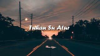 Download lagu Tuhan Su Atur - Bagarap ft Indah (Official Lyric Video)