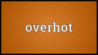 Overhot Meaning