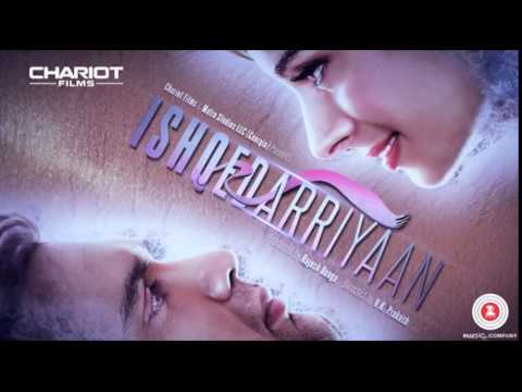 Ishqedarriyaan Full Songs Jukebox Arijit Singh | Ankit Tiwari | Mohit Chauhan | Bilal Sayeed 2015