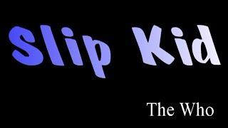 Slip Kid - The Who ( lyrics )