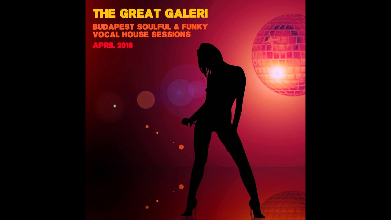 Budapest soulful funky vocal house sessions april 2016 for Soulful vocal house