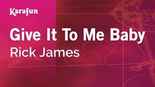 Karaoke Give It To Me Baby - Rick James *