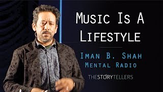 The Storytellers:  Music is a Lifestyle - Mr. Iman Bikram Shah(A Legend)