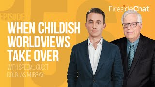 Fireside Chat Ep. 156 - When Childish Worldviews Take Over
